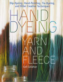 Hand Dyeing Yarn and Fleece - Dip-Dyeing, Hand-Painting, Tie-Dyeing, and Other Creative Techniques