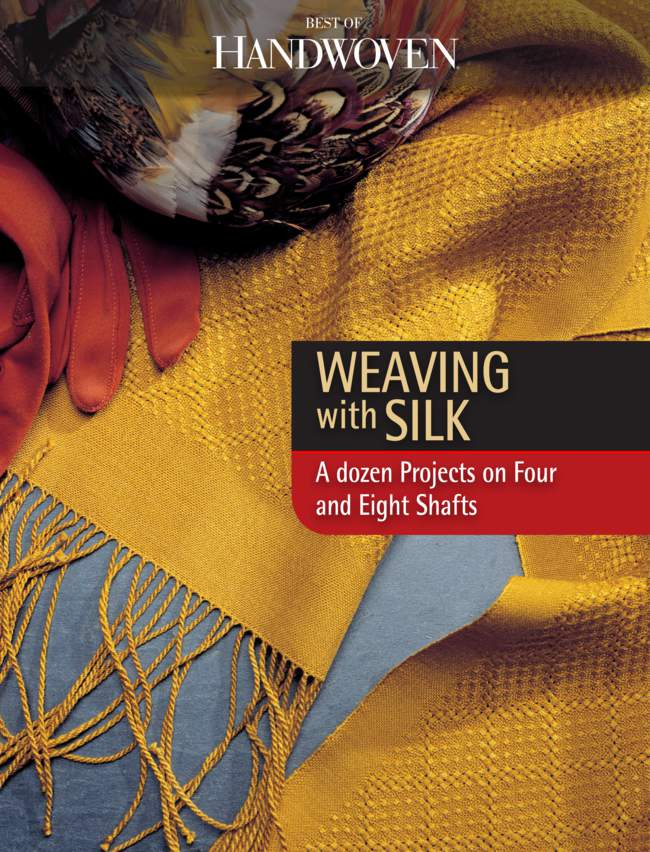 Weaving with Silk - A Dozen Projects on Four and Eight Shafts - Best of Handwoven Yarn Series - eBook Printed Copy