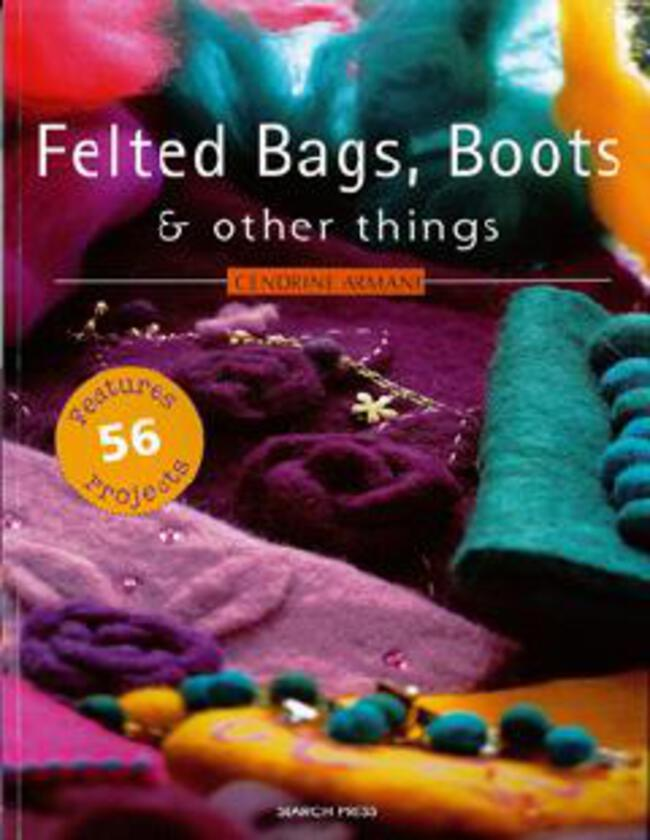 Felted Bags, Boots and Other Things.