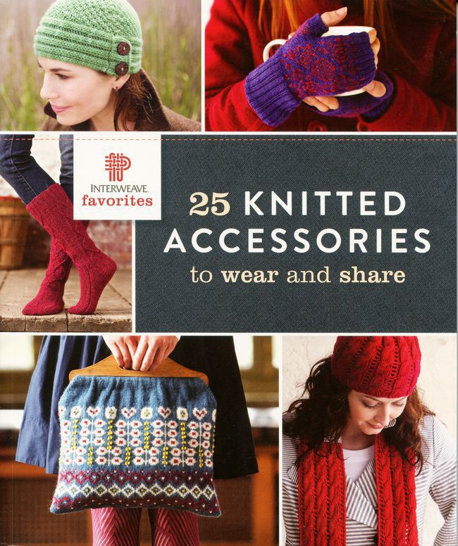 Interweave Favorites 25 Knitted Accessories to Wear and Share