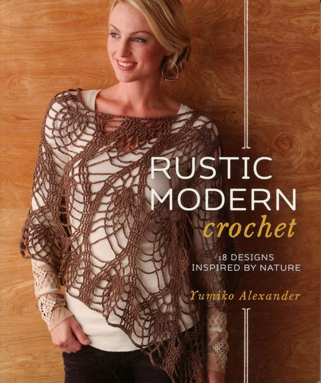Rustic Modern Crochet - 18 Designs Inspired By Nature