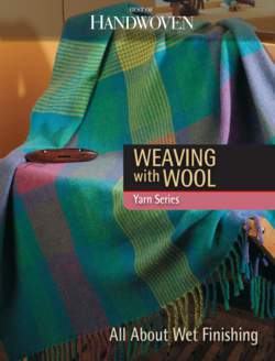 Weaving with Wool - All About Wet Finishing - Best of Handwoven Yarn Series - eBook Printed Copy