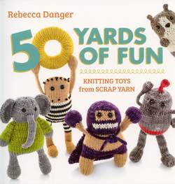 50 Yards of Fun - Knitting Toys from Scrap Yarn