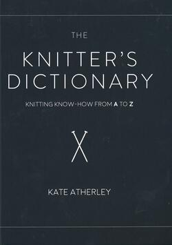 new book or magazine: The Knitter's Dictionary - Knitting Know-How from A to Z