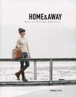 Home and Away - Knits for Everyday Adventures