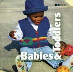 Babies and Toddlers  a Knitteraposs Dozen
