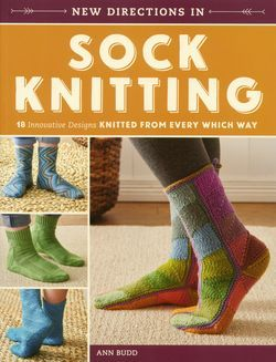 New Directions in Sock Knitting 18 Innovative Designs Knitted from Every Which Way