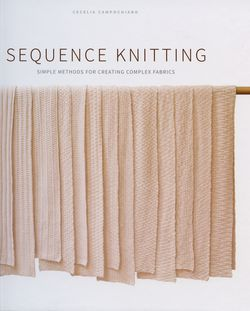 Sequence Knitting  Simple Methods for Creating Complex Fabrics