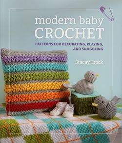 Modern Baby Crochet  Patterns for Decorating Playing and Snuggling