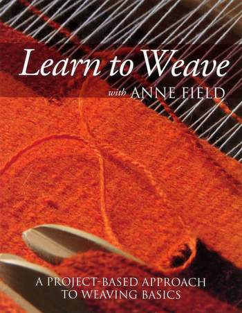 Weaving books Learn to Weave with Anne Field