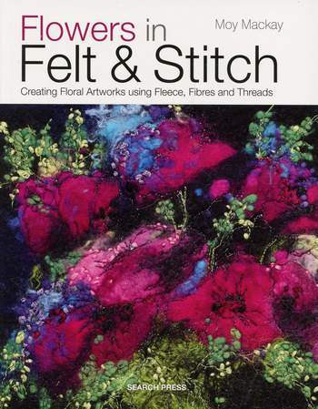 Felting books Flowers in Felt and Stitch
