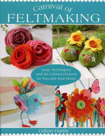 Felting books Carnival of Feltmaking - Easy Techniques and 26 Colorful Projects for You and Your Home