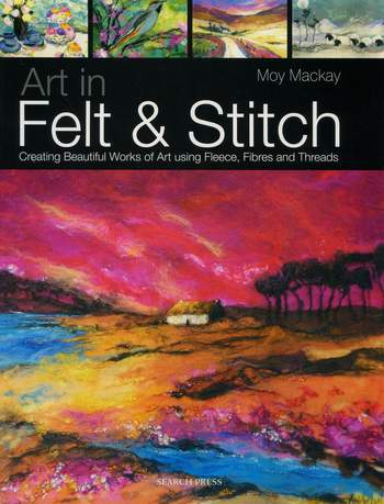 Felting books Art in Felt and Stitch