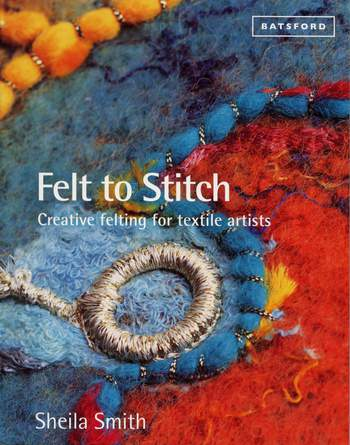 Felting books Felt to Stitch - Creative Felting for Textile Artists