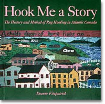 Rug Making books Hook Me A Story: The History and Method of Rug Hooking in Atlantic Canada