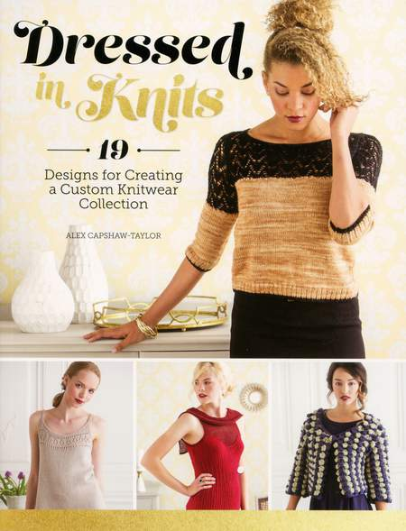 Knitting books Dressed in Knits - 19 Designs for Creating a Custom Knitwear Collection