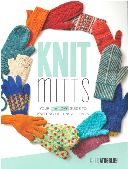 Knitting books Knit Mitts - Your Hand-Y Guide to Knitting Mittens and Gloves