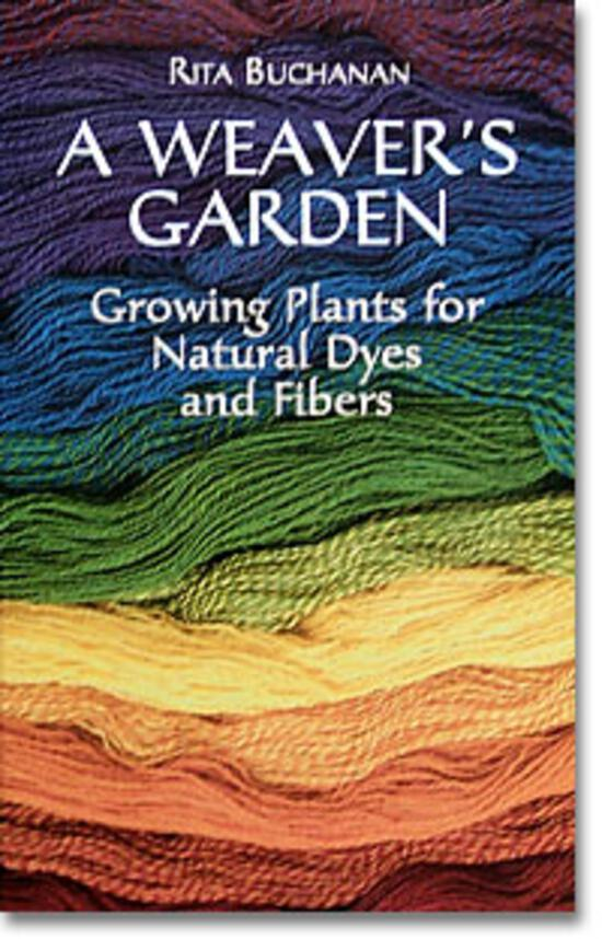 Dyeing Books A Weaver's Garden: Growing Plants for Natural Dyes and Fibers