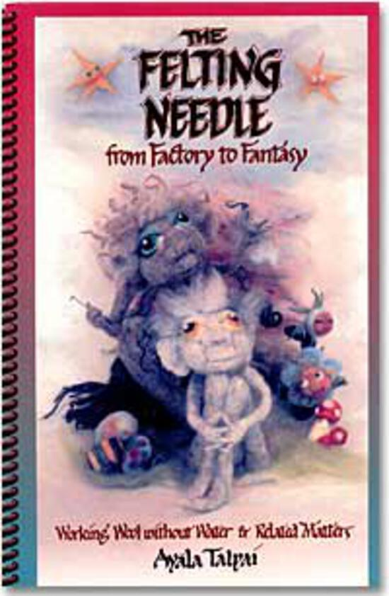 Felting Books The Felting Needle from Factory to Fantasy