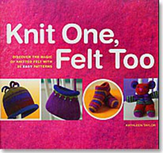 Knitting Books Knit One, Felt Too
