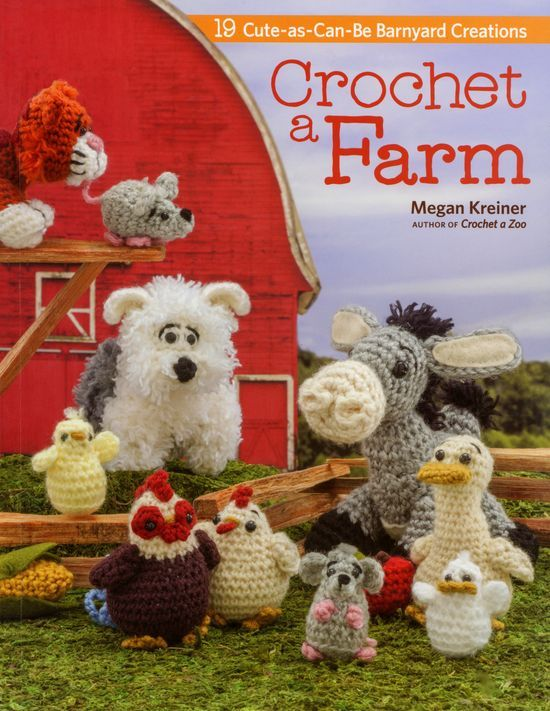 Crochet Books Crochet a Farm, 19 Cute-As-Can-Be Barnyard Creations