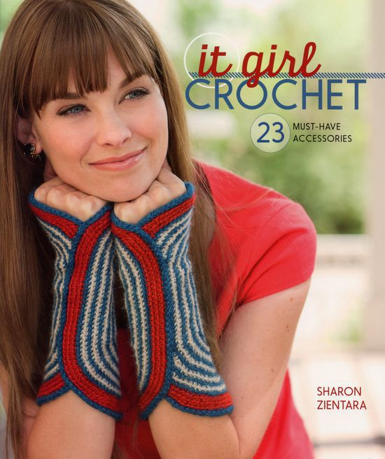 Crochet Books It Girl Crochet - 23 Must-Have Accessories