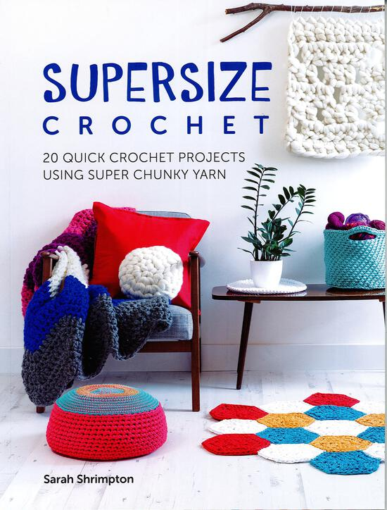 Crochet Books Supersize Crochet - 20 Quick Crochet Projects Using Super Chunky Yarn