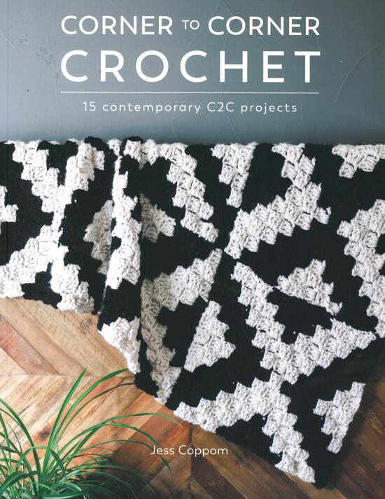 Crochet Books Corner to Corner Crochet - 15 Contemporary C2C Projects