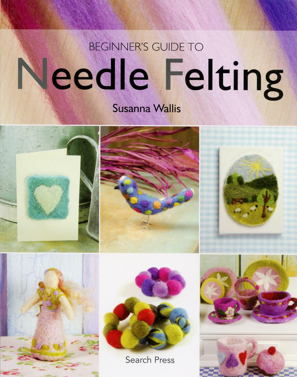 Felting Books Beginneraposs Guide to Needle Felting