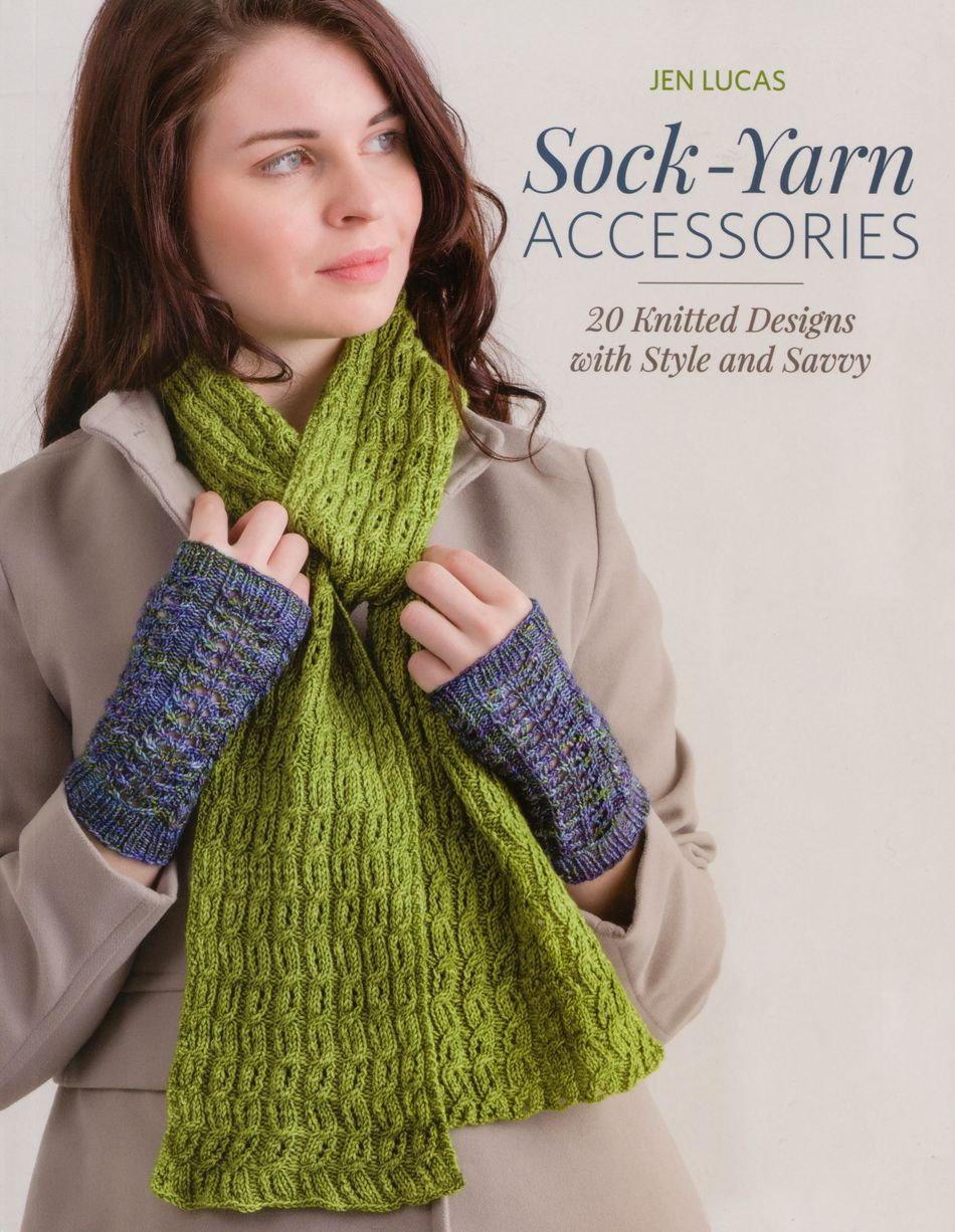 Sock Yarn Accessories 20 Knitted Designs With Style And Savvy